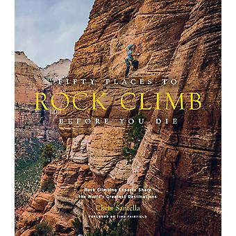 Fifty Places to Rock Climb Before You Die di Santella & Chris