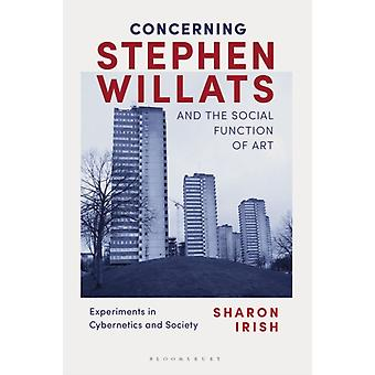 Concerning Stephen Willats and the Social Function of Art by Irish & Sharon University of Illinois & USA