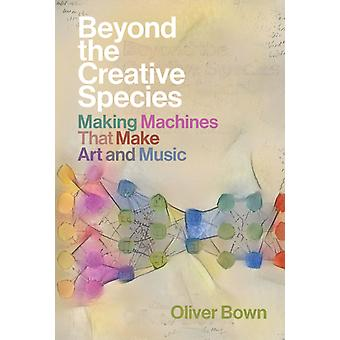 Beyond the Creative Species by Oliver Bown