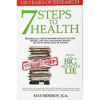 7 Kroki do zdrowia: Naukowo sprawdzone metody, które pomogą Ci zatrzymać, odwrócić, a nawet leczyć choroby bez użycia leków, pigułki lub chirurgii.