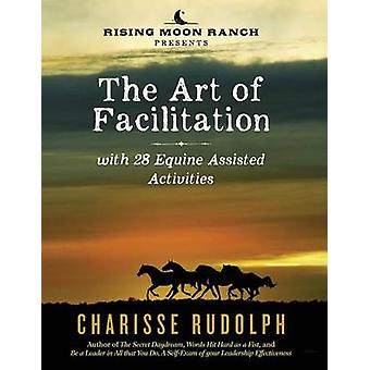 The Art of Facilitation - with 28 Equine Assisted Activities by Chari