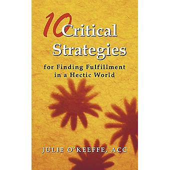 10 Critical Strategies for Finding Fulfillment in a Hectic World by J