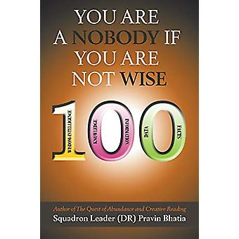 You Are a Nobody If You Are Not Wise by Squadron Leader (Dr) Pravin B