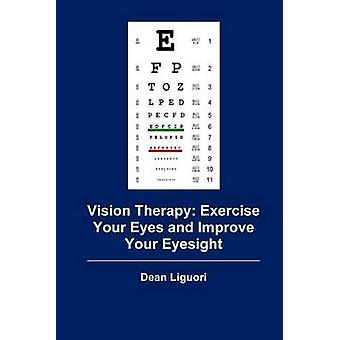 Vision Therapy - Exercise Your Eyes and Improve Your Eyesight by Dean