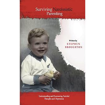 Surviving Narcissistic Parenting by Stephen Broughton - 9781849917292
