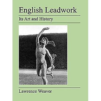 English Leadwork - Its Art and History by Lawrence Weaver - 9781905217