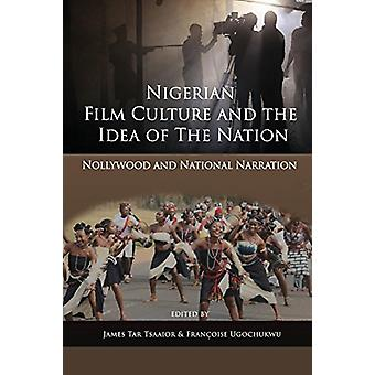 Nigerian Film Culture and the Idea of the Nation - Nollywood and Natio
