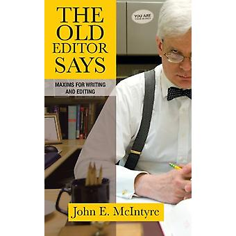 The Old Editor Says - Maxims for Writing and Editing by John E McIntyr