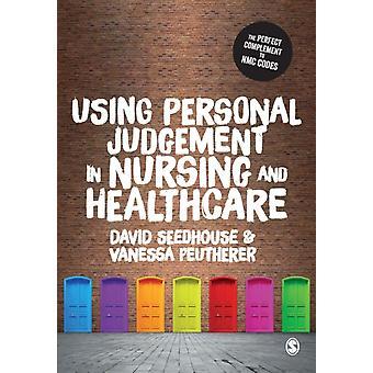 Usando julgamento pessoal em enfermagem e saúde por David SeedhouseVanessa Peutherer