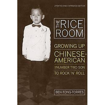 The Rice Room - Growing Up Chinese-American from Number Two Son to Rock 'n' Roll 2e
