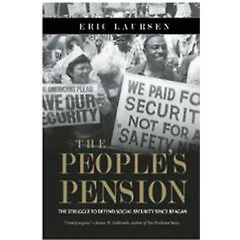 Peoples Pension  The Struggle to Defend Social Security Since Reagan by Eric Laursen