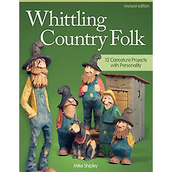 Whittling Country Folk Rev Edn by Mike Shipley