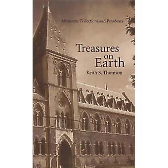 Treasures on Earth - Museums - Collections and Paradoxes by Keith Thom