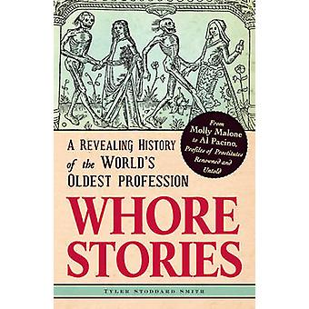 Whore Stories - A Revealing History of the World's Oldest Profession b