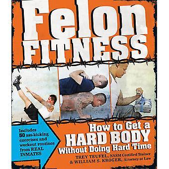 Felon Fitness - hoe krijg ik een harde Body - zonder het doen van harde tijd door Wi