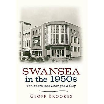 Swansea in the 1950s - Ten Years That Changed a City by Geoff Brookes
