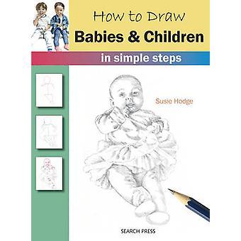 Comment dessiner les bébés et les enfants - en quelques étapes simples par Susie Hodge - 978