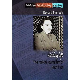 Writing Left - The Radical Journalism of Ruth First by Donald Pinnock