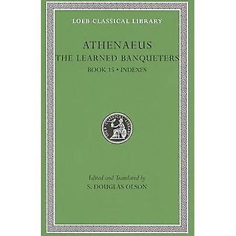 Los invitados doctos - v. VIII - BK. 15 - General índices por Athenaeus