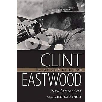 Clint Eastwood - Actor and Director - New Perspectives by Leonard Enge