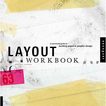 Layout Workbook - A Real-world Guide to Building Pages in Graphic Desi