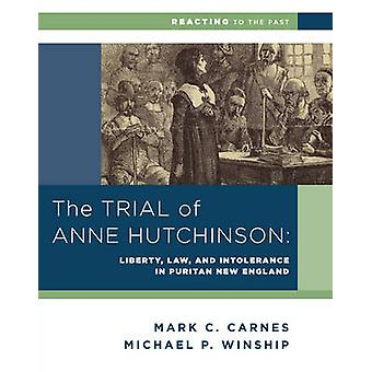 The Trial of Anne Hutchinson - Liberty - Law - and Intolerance in Puri