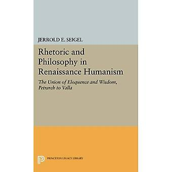Rhetoric and Philosophy in Renaissance Humanism: The Union of Eloquence and Wisdom, Petrarch to Valla (Princeton...