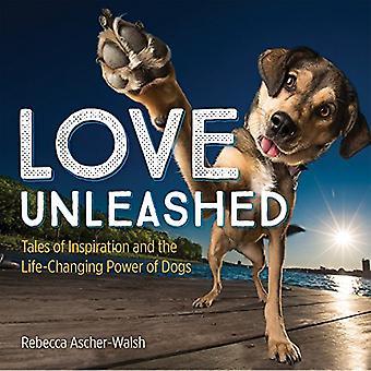 Kärlek Unleashed: Berättelser om Inspiration och livsförändrande kraften i hundar