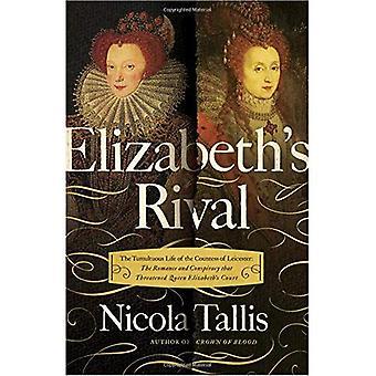 Elizabeth's rivaal: de tumultueuze leven van de gravin van Leicester: de romantiek en de samenzwering die bedreigd Queen Elizabeth's Hof