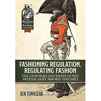 : FASHIONING förordning reglerar mode uniformer och klä av den brittiska armé 1800-1815 volymen I (från anledningen till revolutionen)