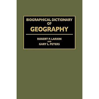 Biographical Dictionary of Geography by Larkin & Robert P.