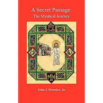 A Secret Passage The Mystical Journey by Marnien & Jr. & John J.