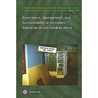 Governance Management and Accountability in Secondary Education in SubSaharan Africa by World Bank