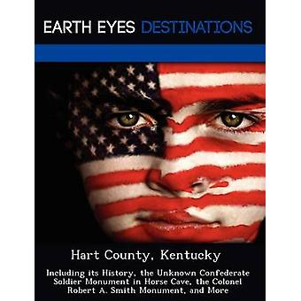 Hart County Kentucky Including its History the Unknown Confederate Soldier Monument in Horse Cave the Colonel Robert A. Smith Monument and More by Clyde & Sharon