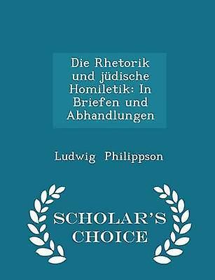 Die Rhetorik und jdische Homiletik In Briefen und Abhandlungen  Scholars Choice Edition by Philippson & Ludwig