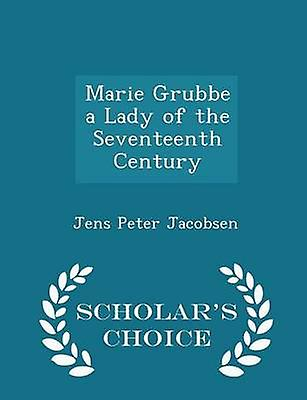 Marie Grubbe a Lady of the Seventeenth Century  Scholars Choice Edition by Jacobsen & Jens Peter