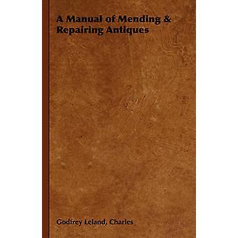 A Manual of Mending  Repairing Antiques by Leland & Charles & Godfrey