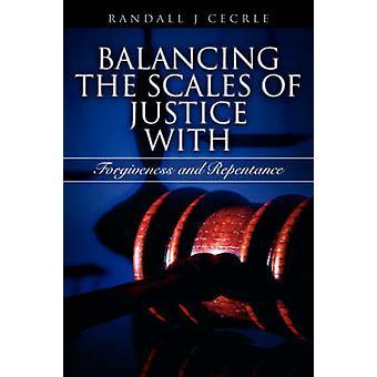 Ausgleich der Waage der Gerechtigkeit mit Vergebung und Umkehr von Cecrle & Randall & J