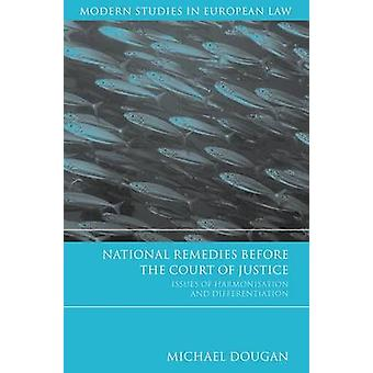 National Remedies Before the Court of Justice Issues of Harmonisation and Differentiation by Dougan & Michael
