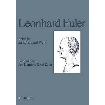 Leonhard Euler 17071783  Beitrge zu Leben und Werk by Fellmann & E.A.