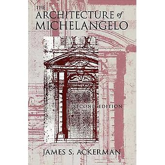 The Architecture of Michelangelo by James S. Ackerman - 9780226002408