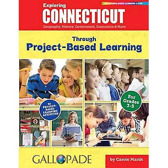 Exploring Connecticut Through Project-Based Learning by Carole Marsh