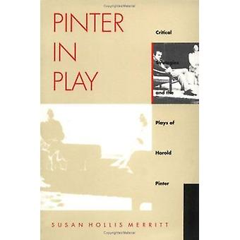 Pinter in Play - Critical Strategies and the Plays of Harold Pinter by