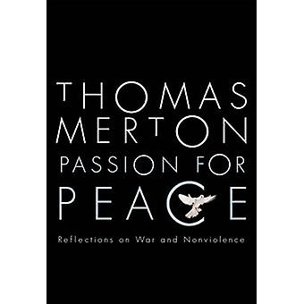 Passion for Peace - Reflections on War and Nonviolence by Thomas Merto