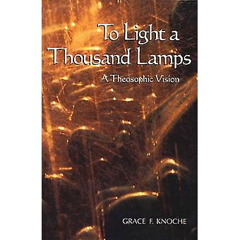 To Light a Thousand Lamps - A Theosophic Vision by Grace F. Knoche - 9