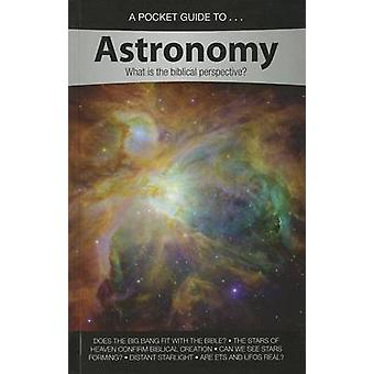 A Pocket Guide To... Astronomy - What Is the Biblical Perspective? by