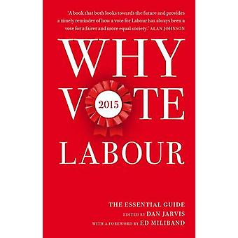 Why Vote Labour 2015 - The Essential Guide by Dan Jarvis - 97818495473