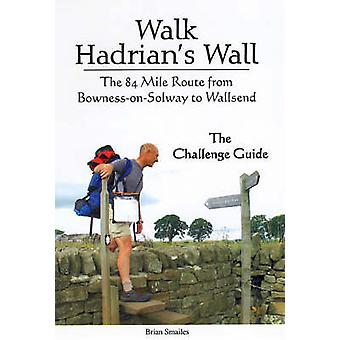 Walk Hadrian's Wall - The 84 Mile Route from Bowness-on-Solway to Wall