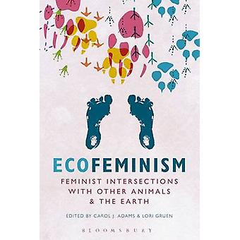 Ecofeminism Feminist Intersections with Other Animals and t by Carol J Adams
