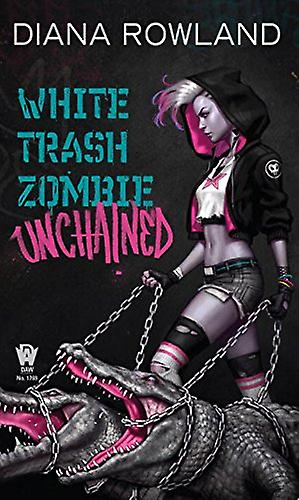 White Trash Zombie Unchained by Diana Rowland - 9780756408244 Book
